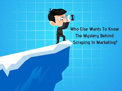 Revealing the power of scraping for a glorious marketing