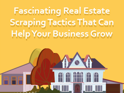 Watch Out: How Real Estate Scraping Is Taking Over and why they matter.